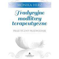 Tradycyjne modlitwy terapeutyczne. Praktyczny przewodnik (9788373778535)