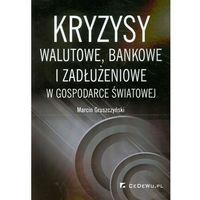 Kryzysy walutowe bankowe i zadłużeniowe w gospodarce światowej (242 str.)
