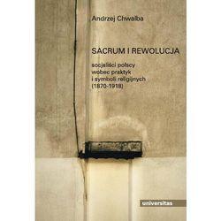 Sacrum i rewolucja. Socjalisci polscy wobec praktyk i symboli religijnych, książka z ISBN: 9788324210954