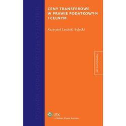 Ceny transferowe w prawie podatkowym i celnym [PRZEDSPRZEDAŻ], książka z kategorii Prawo, akty prawne
