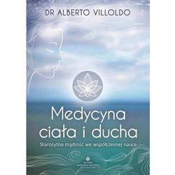 Medycyna ciała i ducha. Starożytna mądrość we współczesnej nauce - Alberto Villoldo (ISBN 9788373777354
