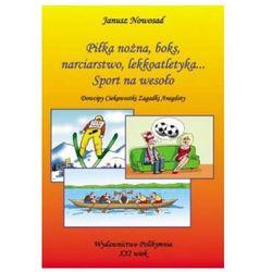 Piłka nożna, boks, narciarstwo, lekkoatletyka... Sport na wesoło Janusz Nowosad