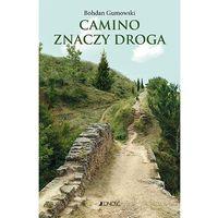 Camino znaczy droga - BOHDAN GUMOWSKI (9788379717880)
