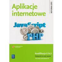 Aplikacje internetowe Podręcznik do nauki zawodu technik informatyk (opr. miękka)