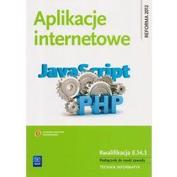Aplikacje internetowe Podręcznik do nauki zawodu technik informatyk, książka z kategorii Informatyka