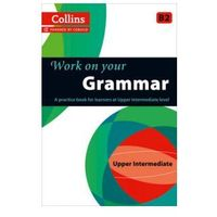 Collins Work on Your Grammar - Upper Intermediate (B2) (9780007499632)