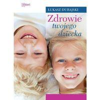 Zdrowie twojego dziecka - Dostawa 0 zł (9788365373724)