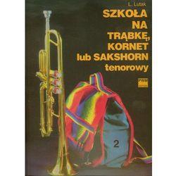 Szkoła na trąbkę kornet lub sakshorn tenorowy część 2 - Ludwik Lutak, rok wydania (2011)