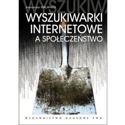 Wyszukiwarki internetowe a społeczeństwo (ISBN 9788301169718)