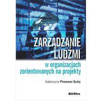 Zarządzanie ludźmi w organizacjach zorientowanych na projekty - Katarzyna Piwowar-Sulej