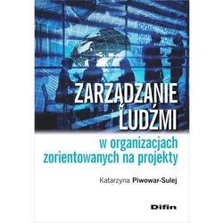 Zarządzanie ludźmi w organizacjach zorientowanych na projekty - Katarzyna Piwowar-Sulej, książka z kategor