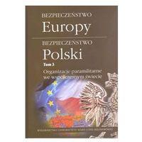Bezpieczeństwo Europy Bezpieczeństwo Polski Tom 3 Organizacje paramilitarne we współczesnym świecie - Lew