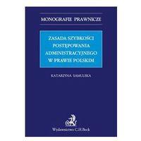 Zasada szybkości postępowania administracyjnego w prawie polskim - Samulska Katarzyna