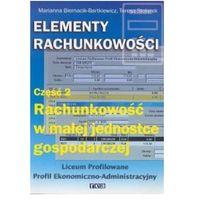 Elementy Rachunkowości, Część 2. Rachunkowość W Małej Jednostce Gospodarczej (opr. miękka)