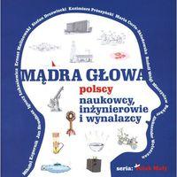 Mądra głowa. Polscy naukowcy, inżynierowie i wynalazcy (9788389937582)