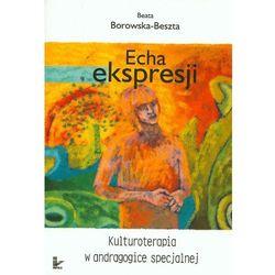 Echa ekspresji. Kulturoterapia w andragogice specjalnej (Borowska-Beszta Beata)