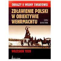 Zdławienie Polski w obiektywie Wehrmachtu. Wrzesień 1939, Bellona