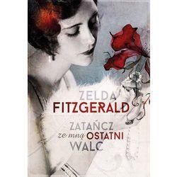 Zatańcz ze mną ostatni walc - Zelda Fitzgerald (ilość stron 320)