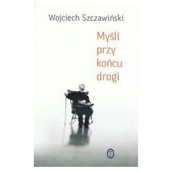 MYŚLI PRZY KOŃCU DROGI Wojciech Szczawiński, rok wydania (2004)