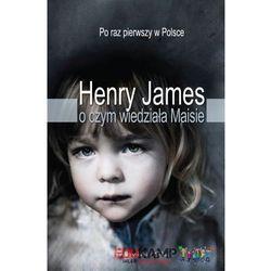 Henry James. O czym wiedziała Maisie. (kategoria: Dramat)
