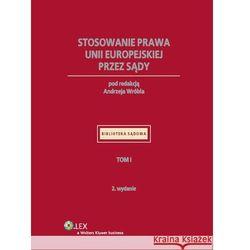 Stosowanie prawa Unii Europejskiej przez sądy Tom 1 (kategoria: Prawo, akty prawne)