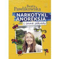 Narkotyki, anoreksja i inne sekrety - Beata Pawlikowska (kategoria: Hobby i poradniki)
