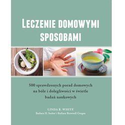 Leczenie domowymi sposobami - 500 sprawdzonych porad (ISBN 9788363556426)