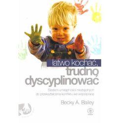 Łatwo kochać trudno dyscyplinować (ISBN 9788375108514)