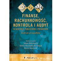 Finanse, rachunkowość, kontrola i audyt w sektorze publicznym i prywatnym. Studium przypadków*natychmiastow