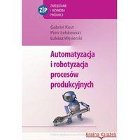 Automatyzacja i robotyzacja procesów produkcyjnych.