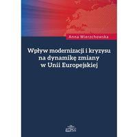Wpływ modernizacji i kryzysu na dynamikę zmiany w Unii Europejskiej - Wysyłka od 3,99 (ilość stron 486)