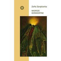 Wiersze dośmiertne - Zofia Zarębianka (9788394687403)