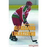 Aleksandr Łukaszenko. Portret polityczny, oprawa broszurowa