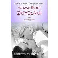 Wszystkimi zmysłami Odważmy się kochać Tom 1 - Rebecca Yarros, książka z ISBN: 9788324157396
