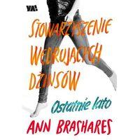 Stowarzyszenie Wędrujących Dżinsów. Ostatnie lato - Ann Brashares, Ya!