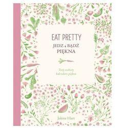 Eat pretty. Jedz i bądź piękna. Twój osobisty kalendarz piękna - Jolene Hart z kategorii Kalendarze