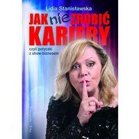 Lidia Stanisławska. Jak nie zrobić kariery czyli potyczki z show-biznesem., Lidia Stanisławska