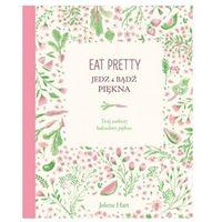 Eat pretty. Jedz i bądź piękna. Twój osobisty kalendarz piękna - Jolene Hart