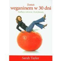 Zostań weganinem w 30 dni. Zadbaj o zdrowie. Ocal planetę, Taylor Sarah