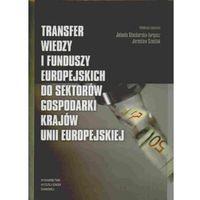 Tranfer wiedzy i funduszy europejskich do sektorów gospodarki krajów Unii Europejskiej (Jarosław  Szostak,