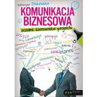 Komunikacja biznesowa oczami kierownika projektu - Katarzyna Żbikowska (232 str.)
