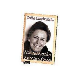 NIE WSZYSTKO O MOIM ŻYCIU Zofia Chądzyńska, książka w oprawie miękkej