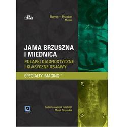 Jama brzuszna. Miednica. Pułapki diagnostyczne i klasyczne objawy. Specjalistyczna Diagnostyka Obrazowa (ISBN