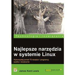 Najlepsze narzędzia w systemie Linux. Receptury, książka z kategorii Informatyka