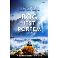 Bóg jest portem - Krzysztof Kralka (9788365349392)