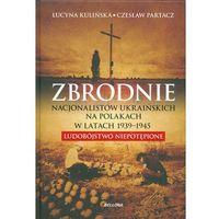 Zbrodnie nacjonalistów ukraińskich na Polakach w latach 1939-1945 Ludobójstwo niepotępione
