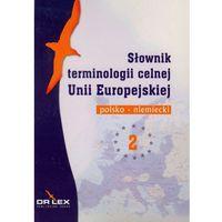 Słownik terminologii celnej Unii Europejskiej polsko niemiecki 2, książka z ISBN: 9788361448525