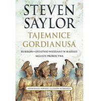 Tajemnice Gordianusa. Rubikon. Ostatnio Widziany W Massilii. Mgliste Proroctwa. (9788375108651)