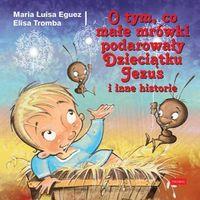 O tym, co małe mrówki podarowały Dzieciątku Jezus - Jeśli zamówisz do 14:00, wyślemy tego samego dnia.