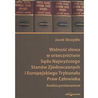 Wolność słowa w orzecznictwie Sądu Najwyższego Stanów Zjednoczonych i Europejskiego Trybunału Praw Czł